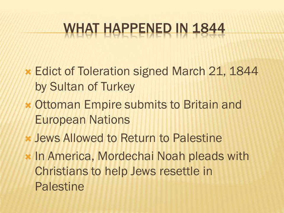 What Happened in 1844 Edict of Toleration signed March 21, 1844 by Sultan of Turkey. Ottoman Empire submits to Britain and European Nations.