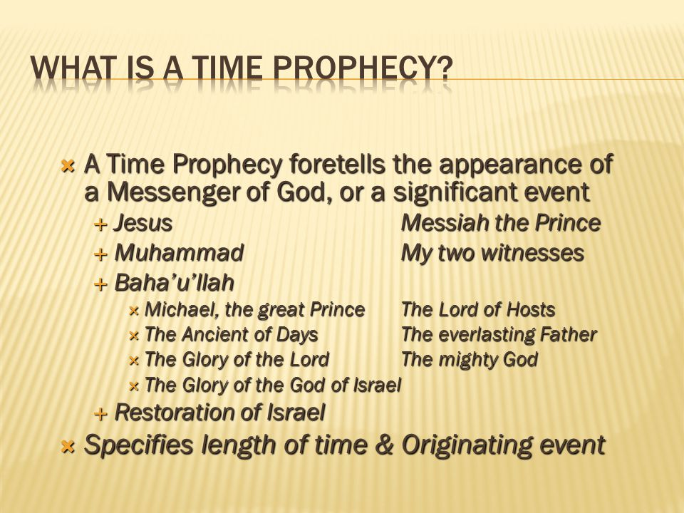 WHAT IS A TIME PROPHECY A Time Prophecy foretells the appearance of a Messenger of God, or a significant event.