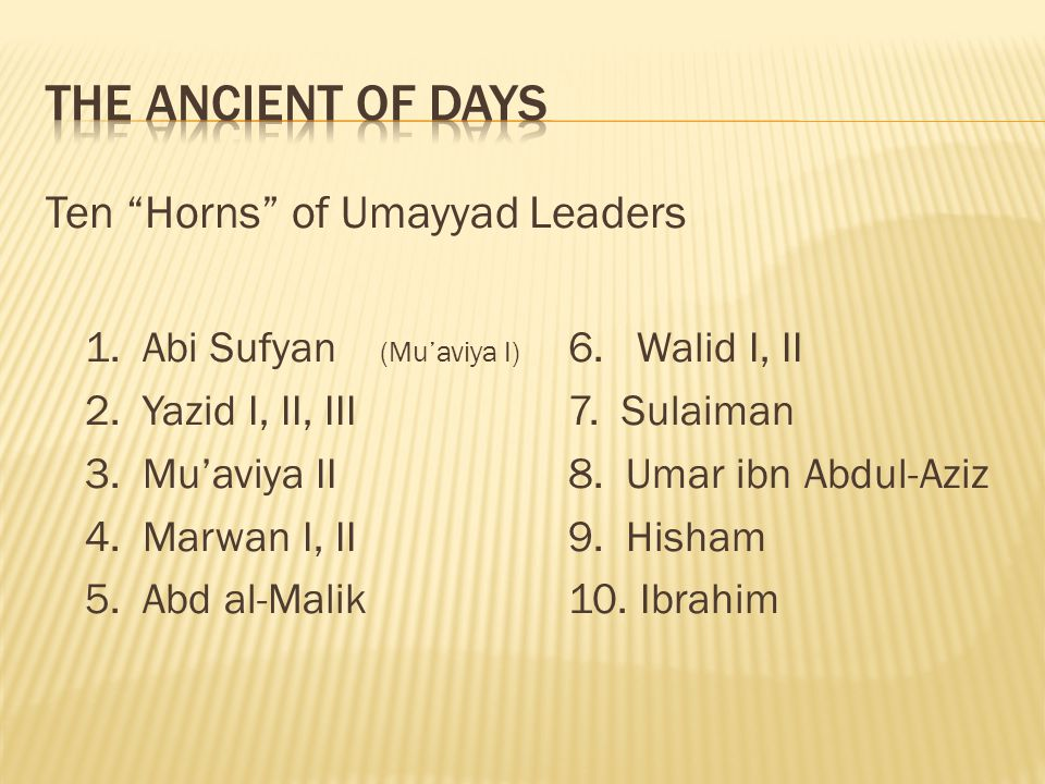 THE ANCIENT OF DAYS Ten Horns of Umayyad Leaders