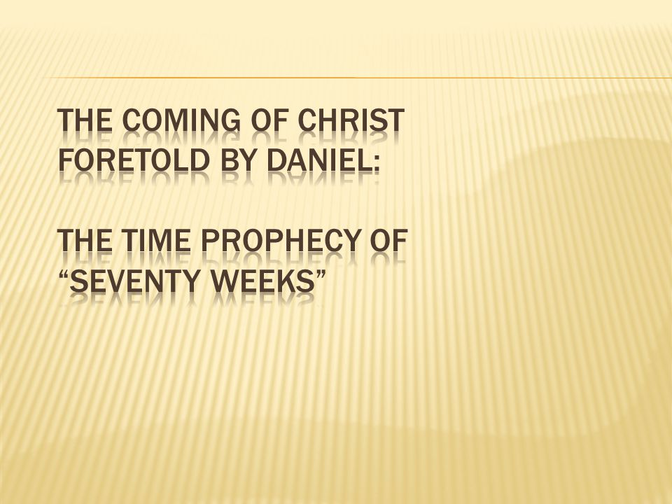 The Coming of Christ Foretold by Daniel: The Time Prophecy of Seventy Weeks