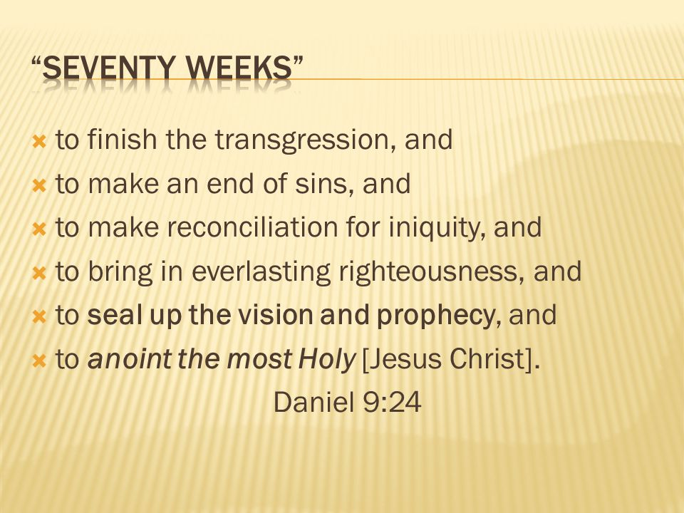 Seventy Weeks to finish the transgression, and