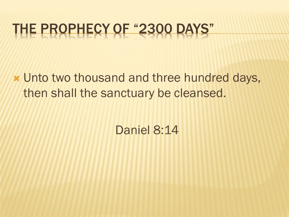 The Prophecy of 2300 Days Unto two thousand and three hundred days, then shall the sanctuary be cleansed.