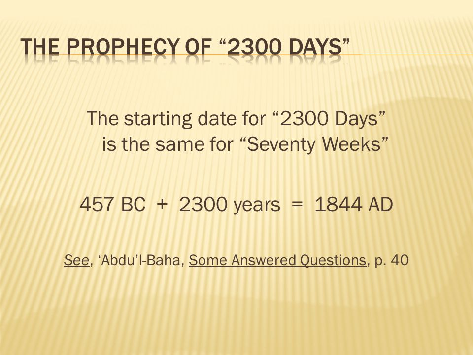 The Prophecy of 2300 Days The starting date for 2300 Days is the same for Seventy Weeks 457 BC + 2300 years = 1844 AD.
