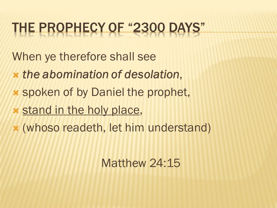 The Prophecy of 2300 Days When ye therefore shall see