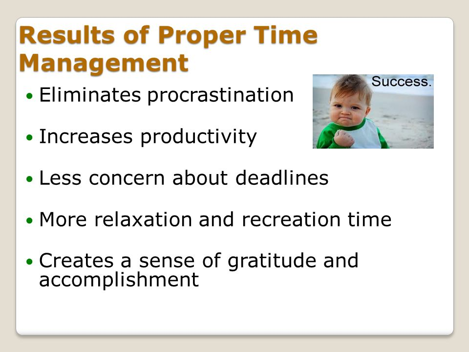 Results of Proper Time Management