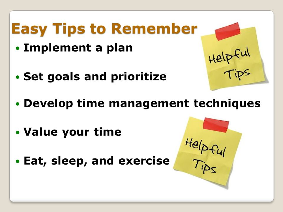 Easy Tips to Remember Implement a plan Set goals and prioritize