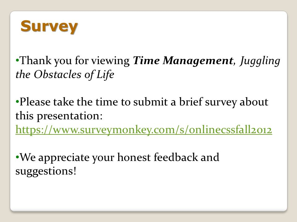 Survey Thank you for viewing Time Management, Juggling the Obstacles of Life.