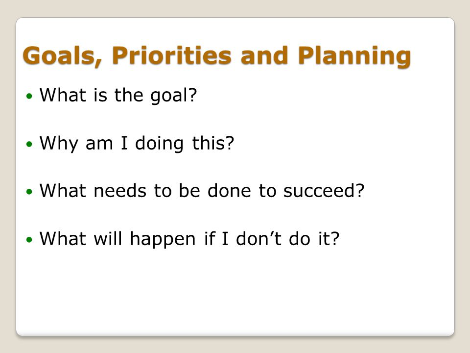 Goals, Priorities and Planning