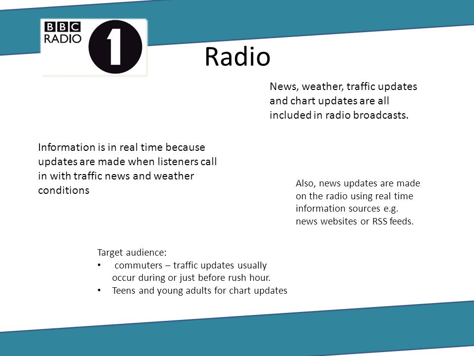 Radio News, weather, traffic updates and chart updates are all included in radio broadcasts.