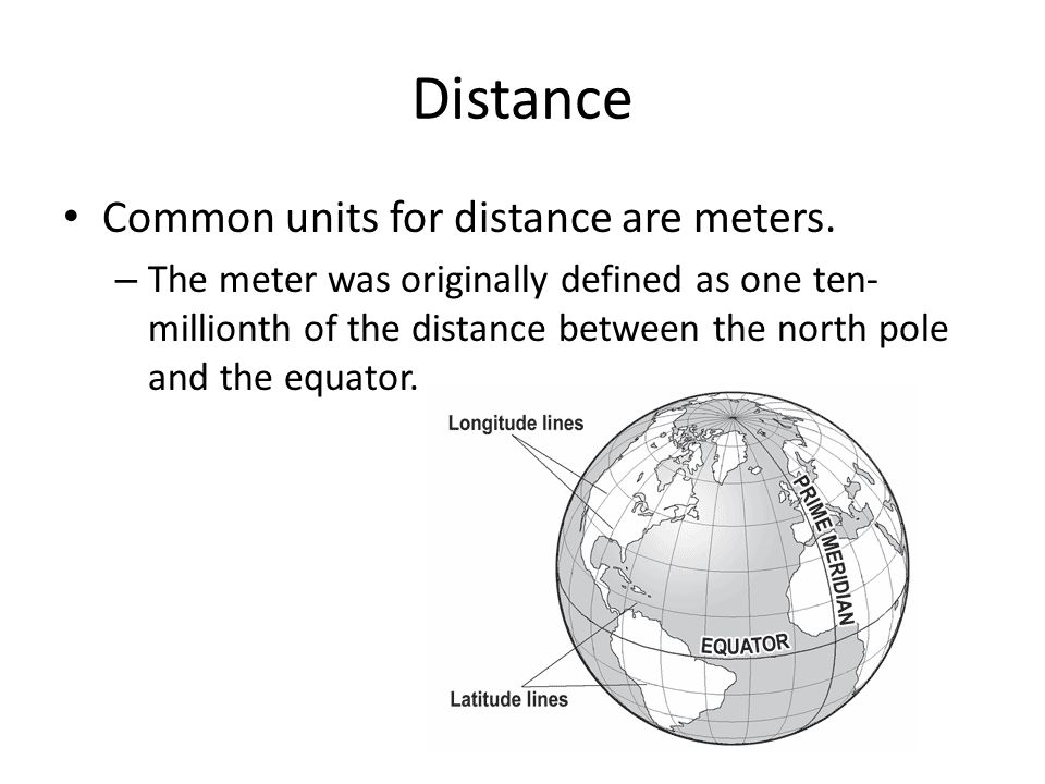 Distance Common units for distance are meters.