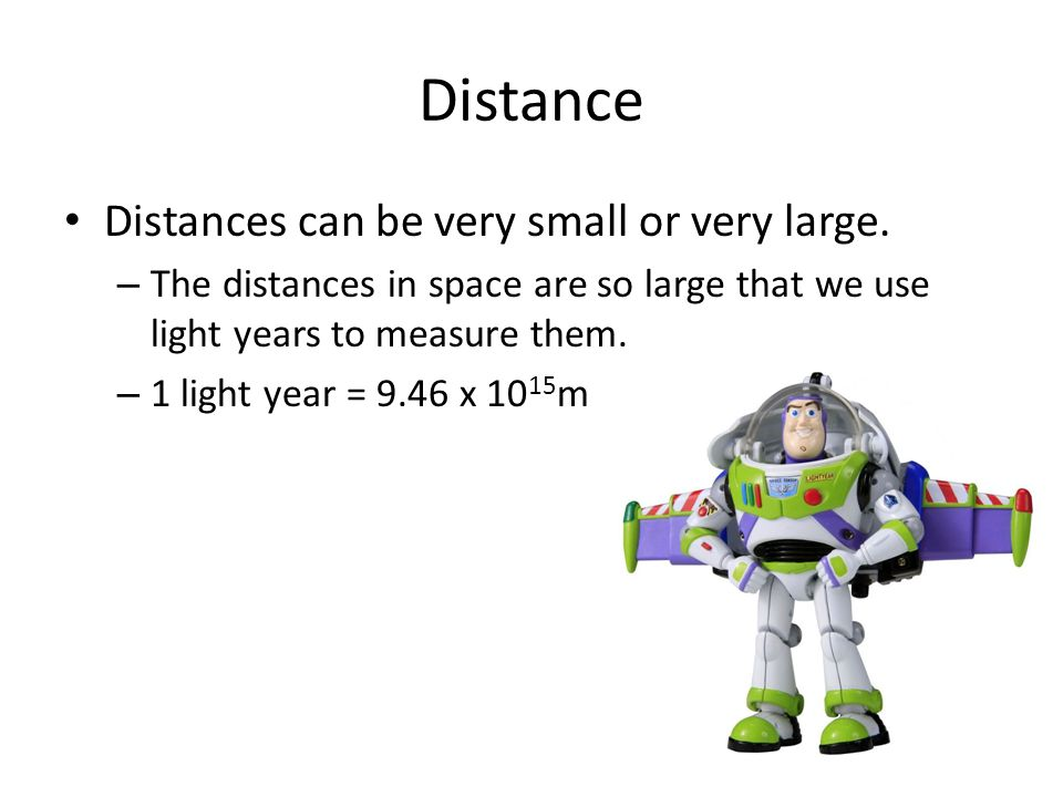 Distance Distances can be very small or very large.