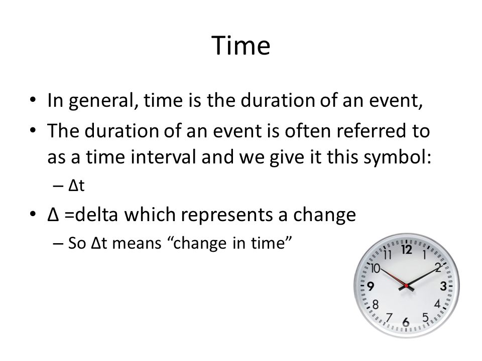 Time In general, time is the duration of an event,