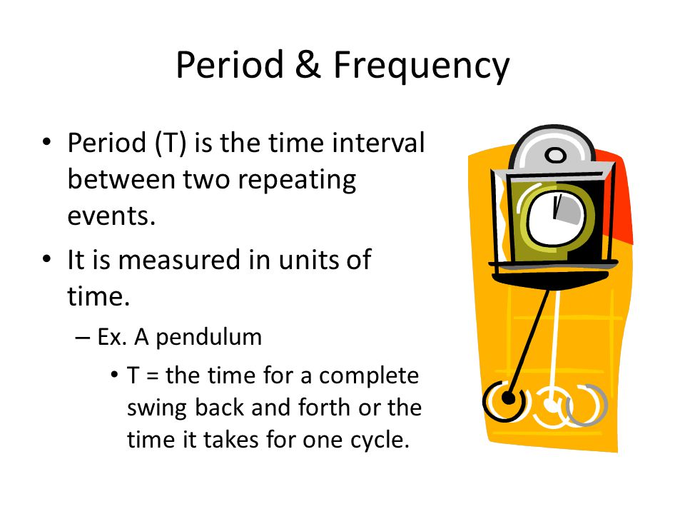 Period & Frequency Period (T) is the time interval between two repeating events. It is measured in units of time.