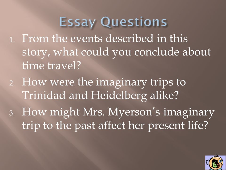 Essay Questions From the events described in this story, what could you conclude about time travel