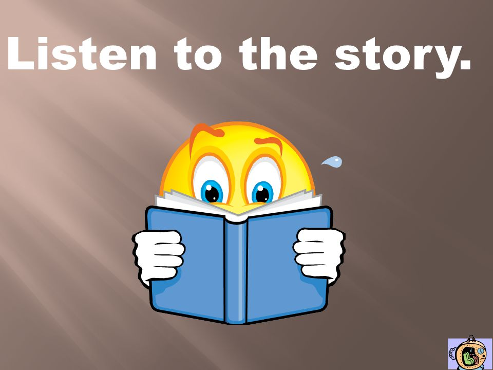 Listen to the story.