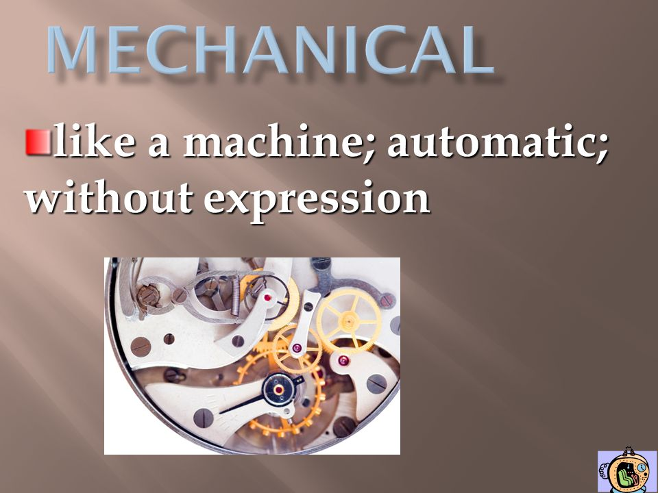mechanical like a machine; automatic; without expression