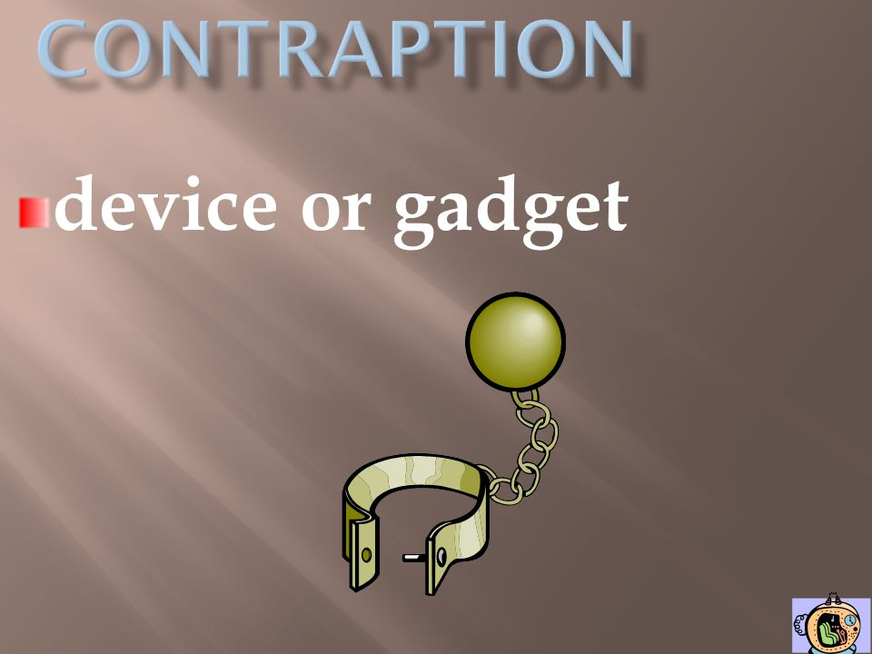 contraption device or gadget