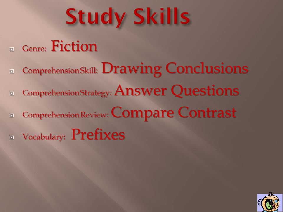 Study Skills Genre: Fiction Comprehension Skill: Drawing Conclusions