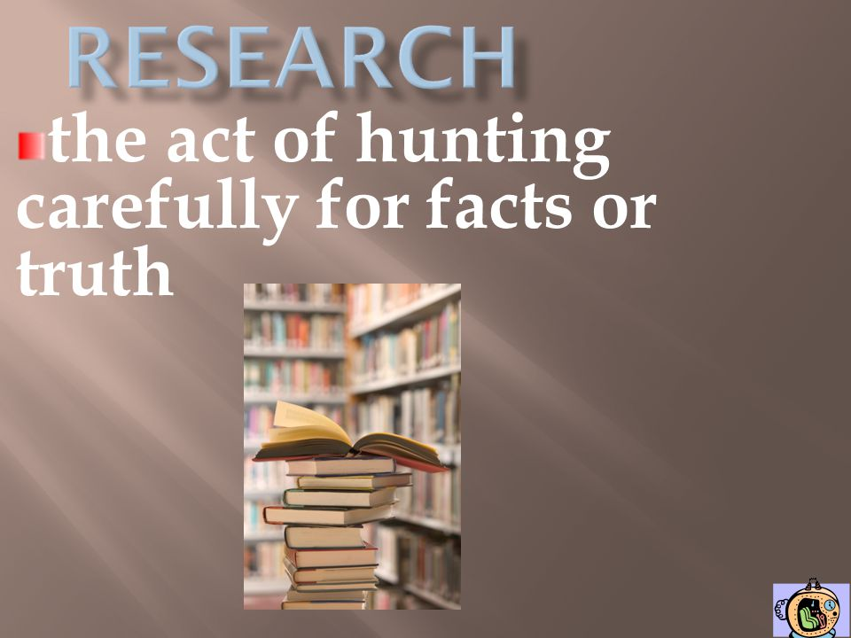 the act of hunting carefully for facts or truth