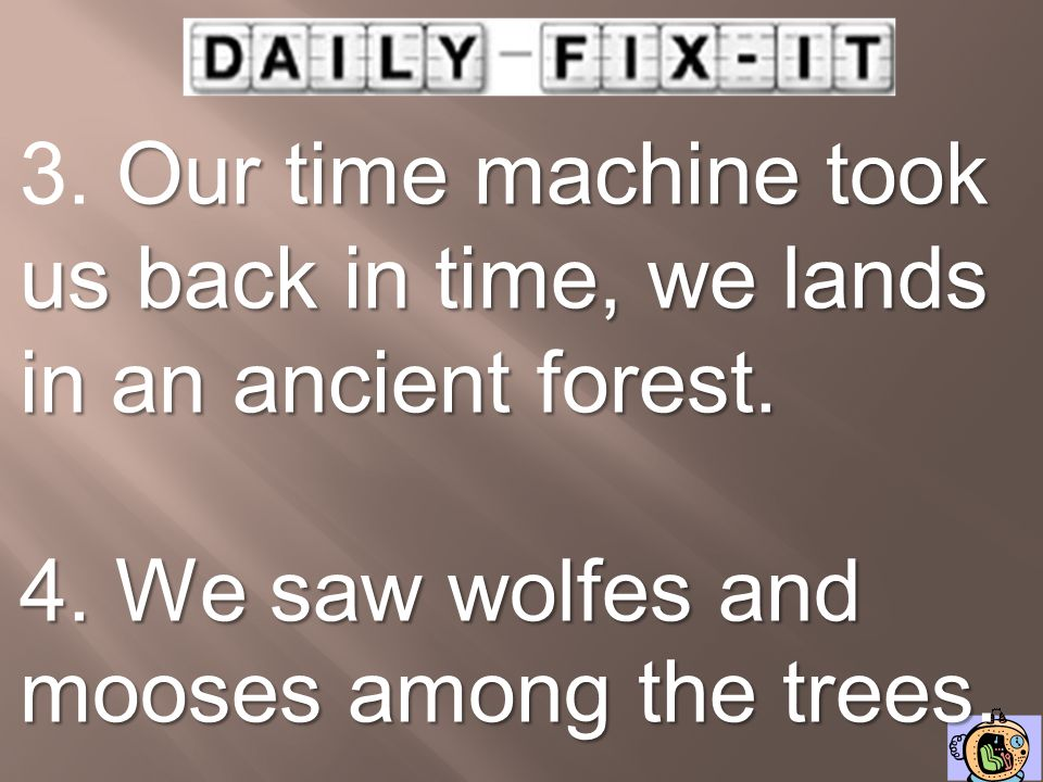 3. Our time machine took us back in time, we lands in an ancient forest.