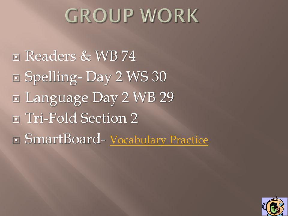 GROUP WORK Readers & WB 74 Spelling- Day 2 WS 30 Language Day 2 WB 29