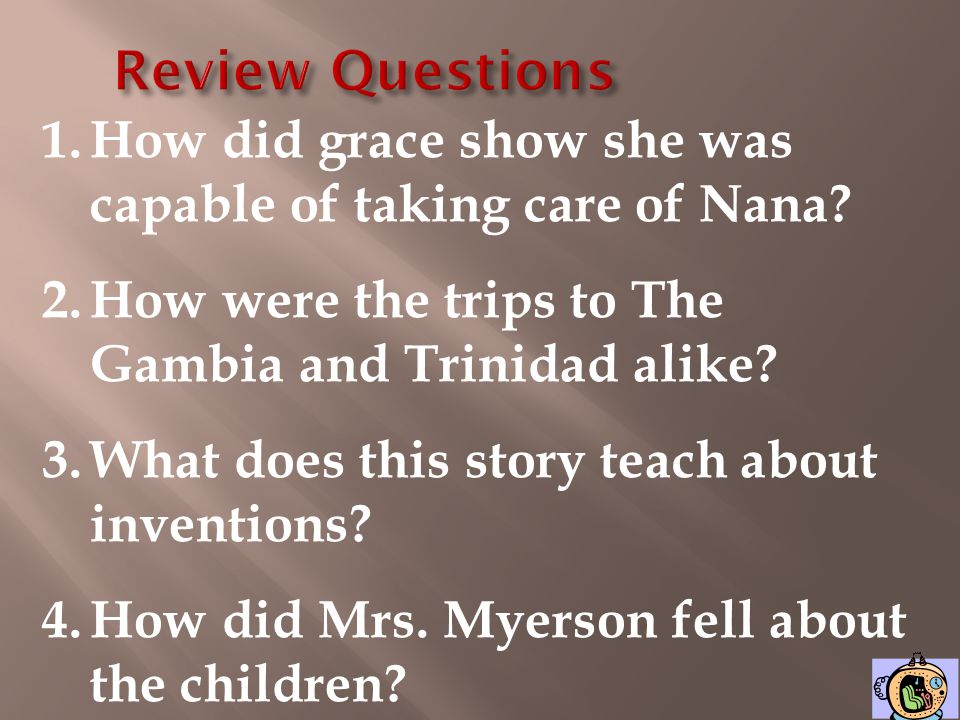 Review Questions How did grace show she was capable of taking care of Nana How were the trips to The Gambia and Trinidad alike