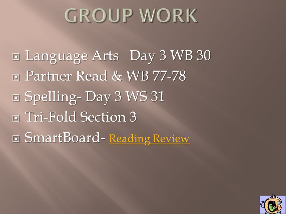 GROUP WORK Language Arts Day 3 WB 30 Partner Read & WB 77-78