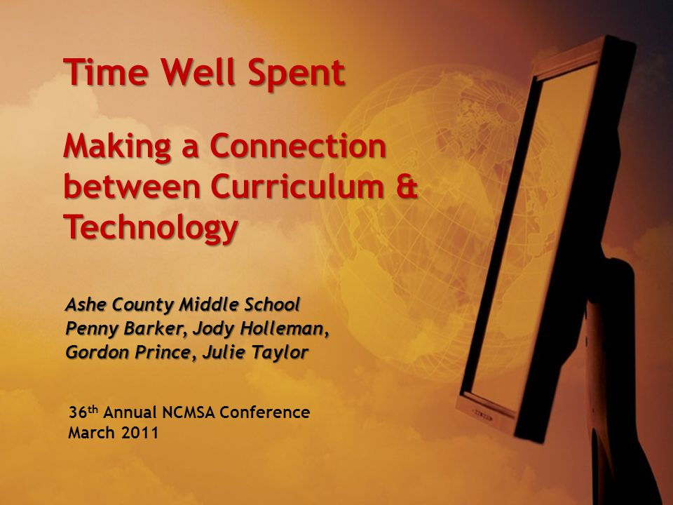 Time Well Spent Making a Connection between Curriculum & Technology