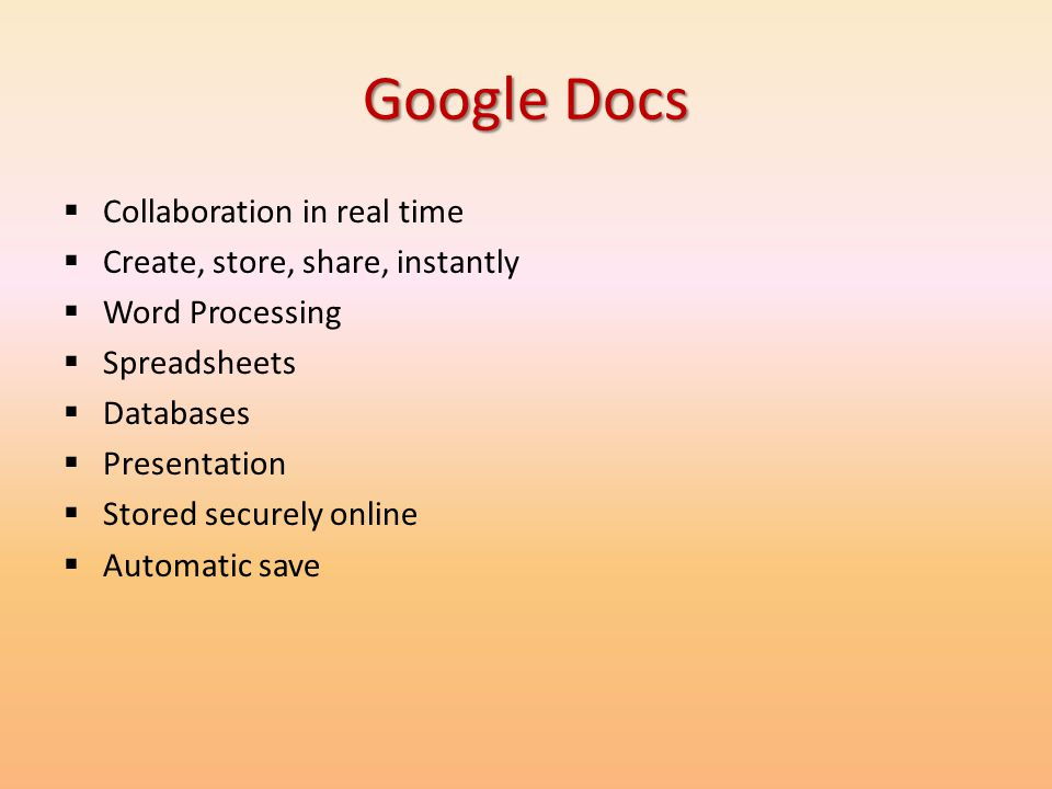 Google Docs Collaboration in real time Create, store, share, instantly