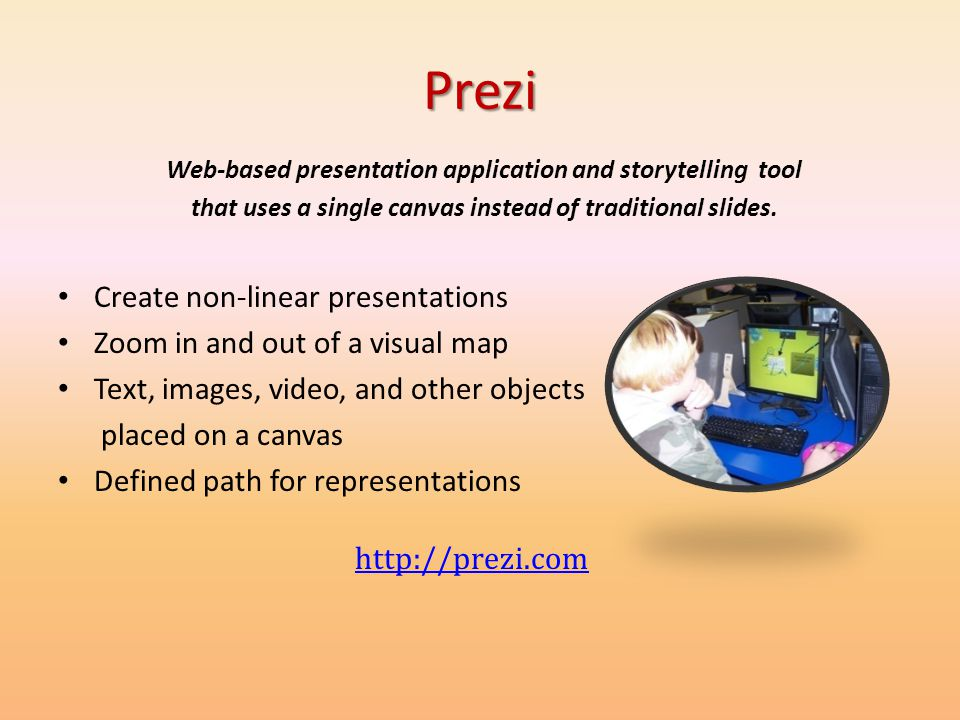 Prezi Create non-linear presentations Zoom in and out of a visual map