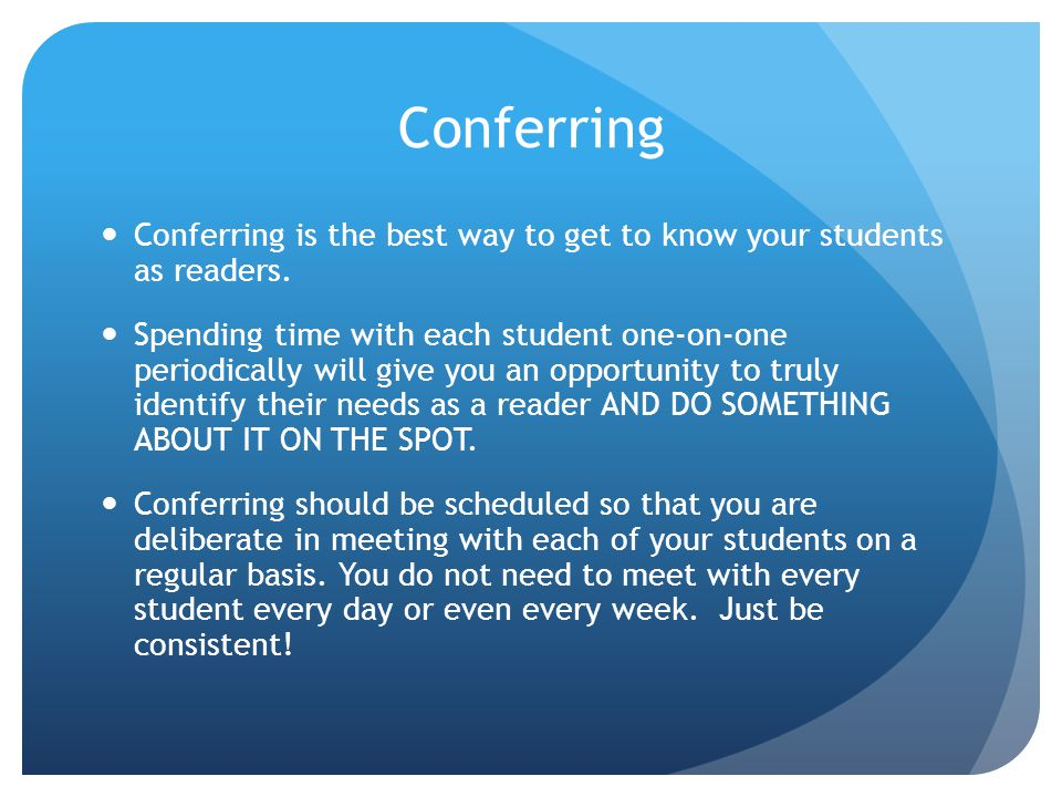 Conferring Conferring is the best way to get to know your students as readers.