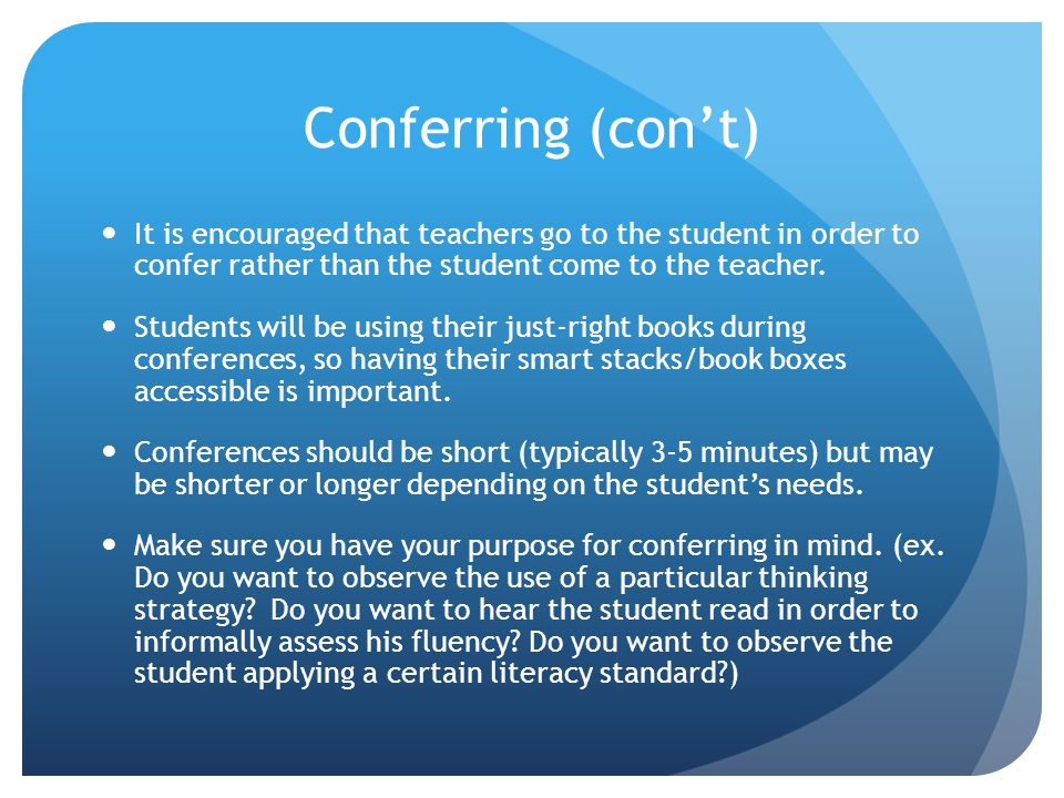 Conferring (con't) It is encouraged that teachers go to the student in order to confer rather than the student come to the teacher.
