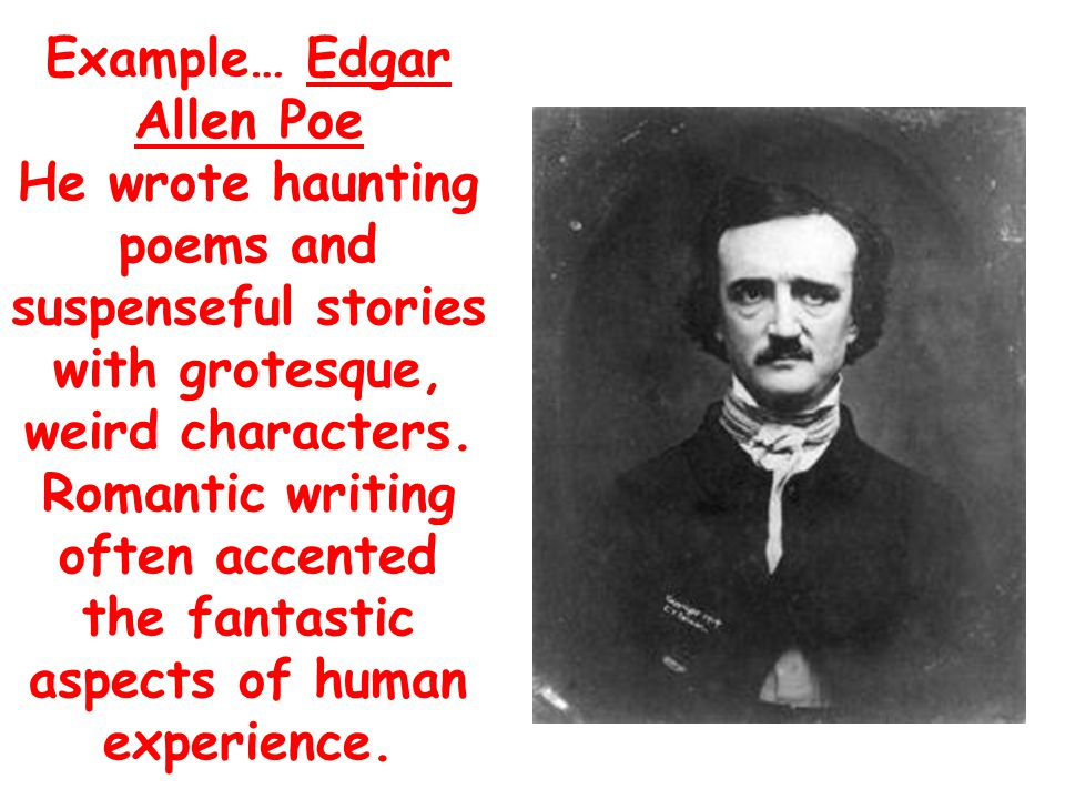 Example… Edgar Allen Poe He wrote haunting poems and suspenseful stories with grotesque, weird characters.