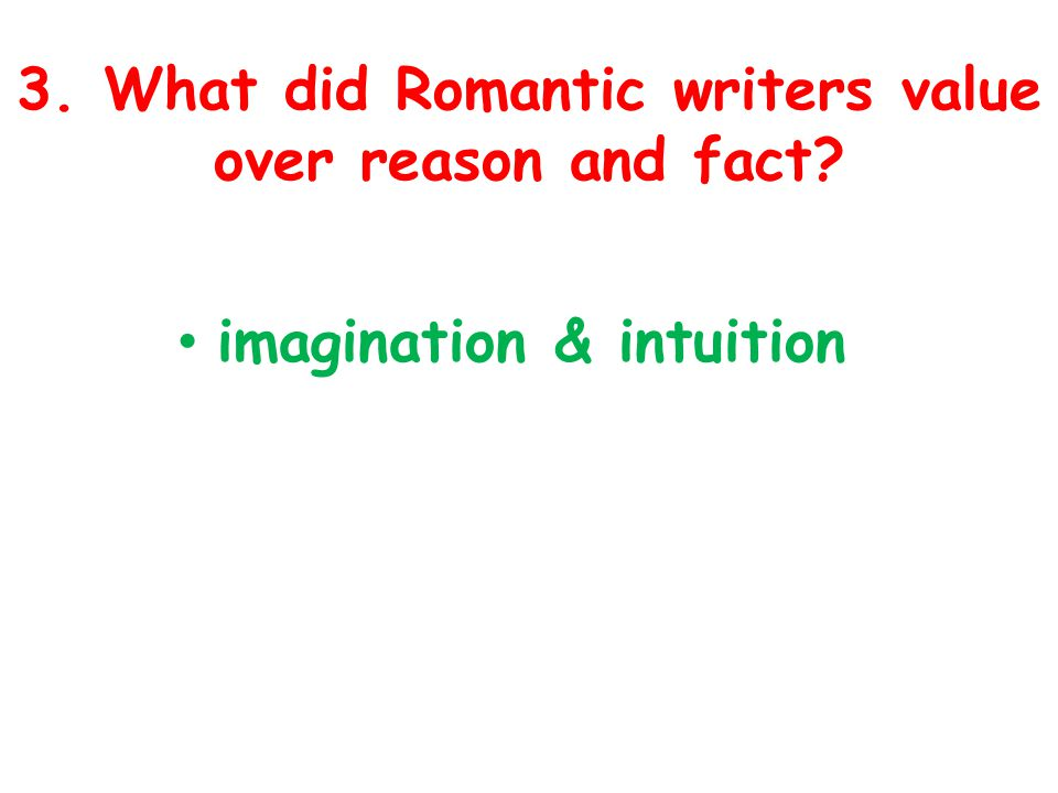 3. What did Romantic writers value over reason and fact