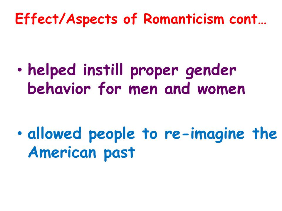 Effect/Aspects of Romanticism cont…