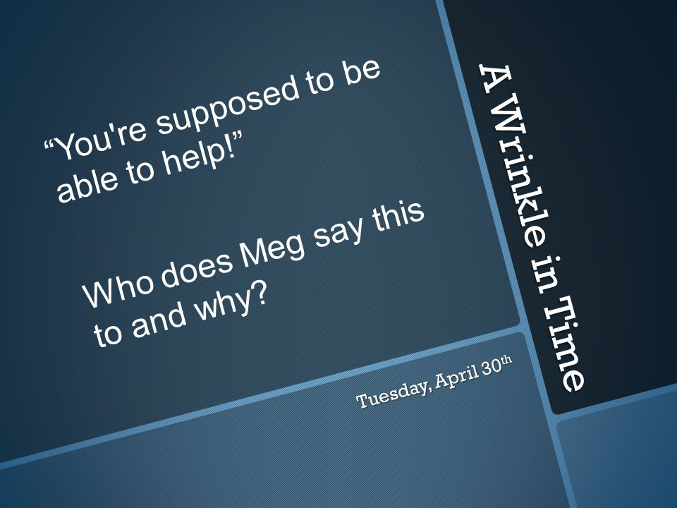 You re supposed to be able to help! Who does Meg say this to and why