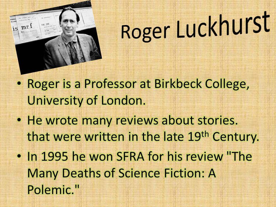 Roger Luckhurst Roger is a Professor at Birkbeck College, University of London.