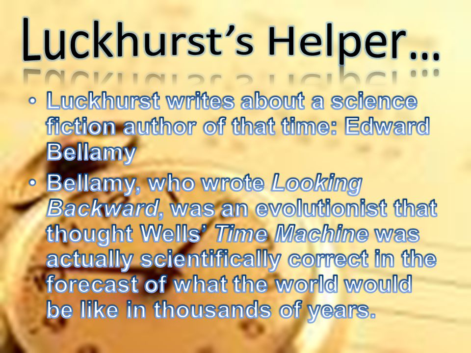 Luckhurst's Helper… Luckhurst writes about a science fiction author of that time: Edward Bellamy.