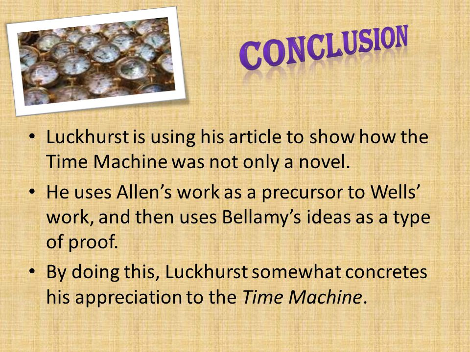 Conclusion Luckhurst is using his article to show how the Time Machine was not only a novel.