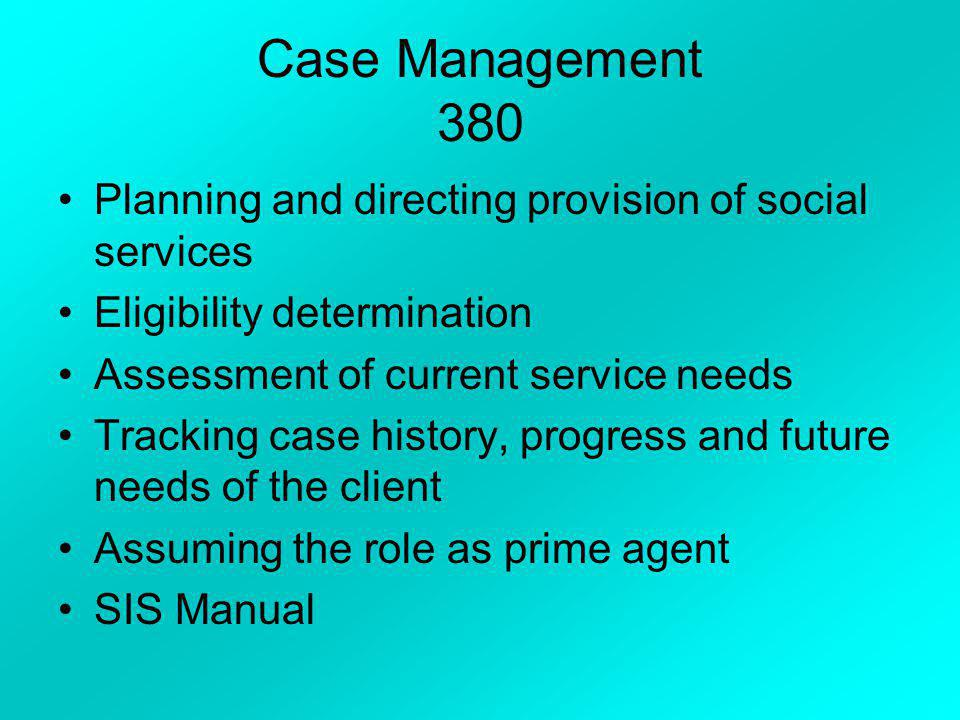 Case Management 380 Planning and directing provision of social services. Eligibility determination.