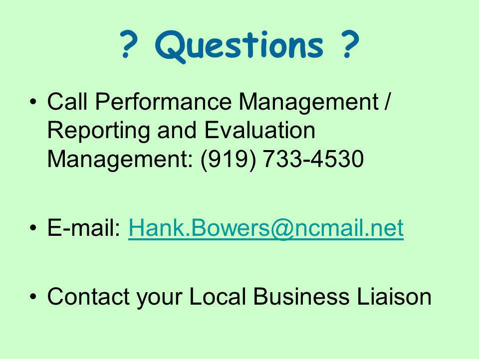 Questions Call Performance Management / Reporting and Evaluation Management: (919) 733-4530. E-mail: Hank.Bowers@ncmail.net.