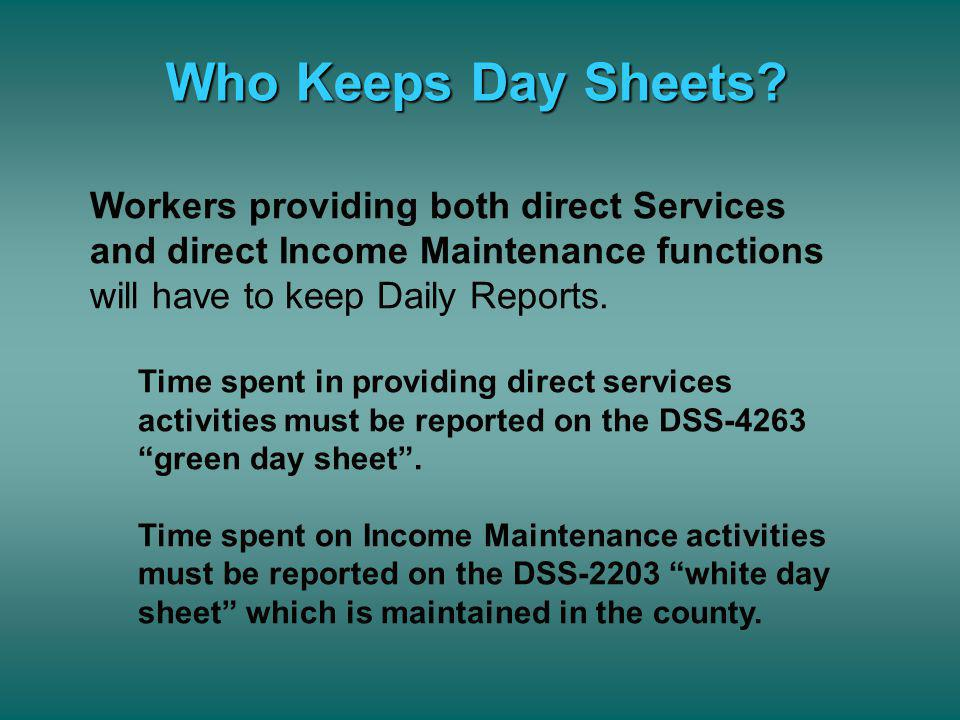 Who Keeps Day Sheets Workers providing both direct Services and direct Income Maintenance functions will have to keep Daily Reports.