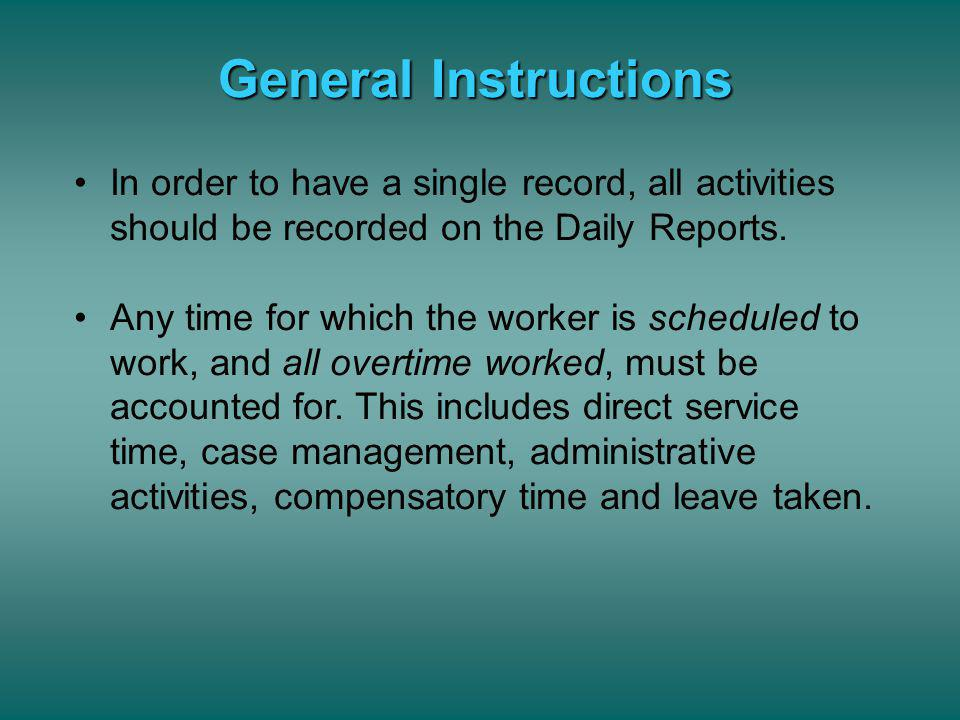 General Instructions In order to have a single record, all activities should be recorded on the Daily Reports.