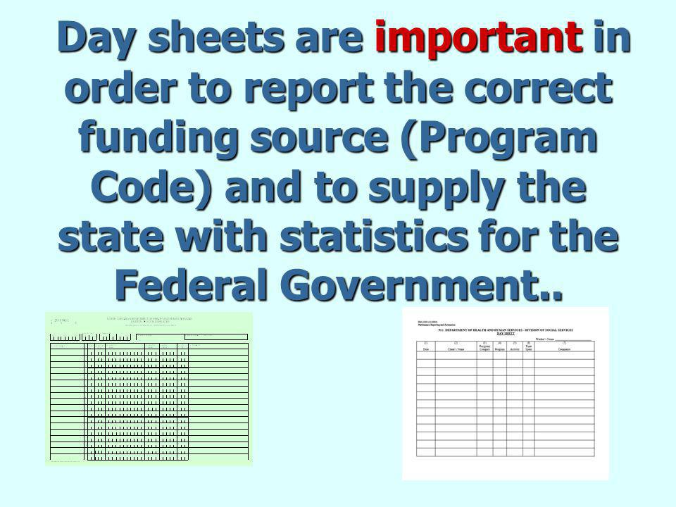 Day sheets are important in order to report the correct funding source (Program Code) and to supply the state with statistics for the Federal Government..