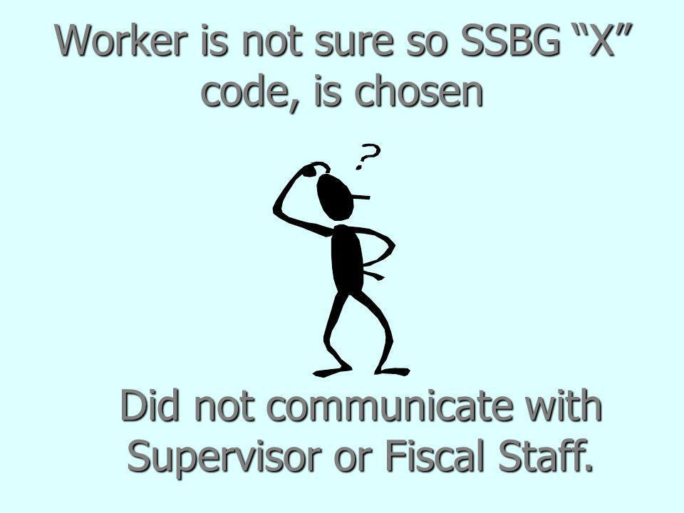 Worker is not sure so SSBG X code, is chosen