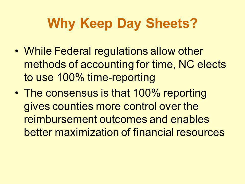 Why Keep Day Sheets While Federal regulations allow other methods of accounting for time, NC elects to use 100% time-reporting.