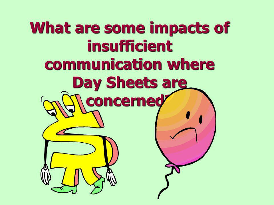 What are some impacts of insufficient communication where Day Sheets are concerned