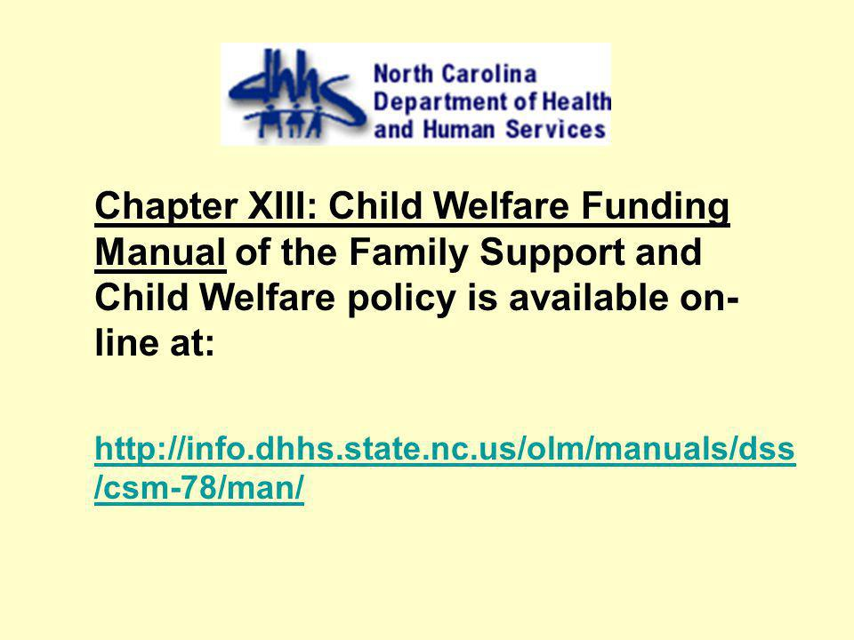 Chapter XIII: Child Welfare Funding Manual of the Family Support and Child Welfare policy is available on-line at: