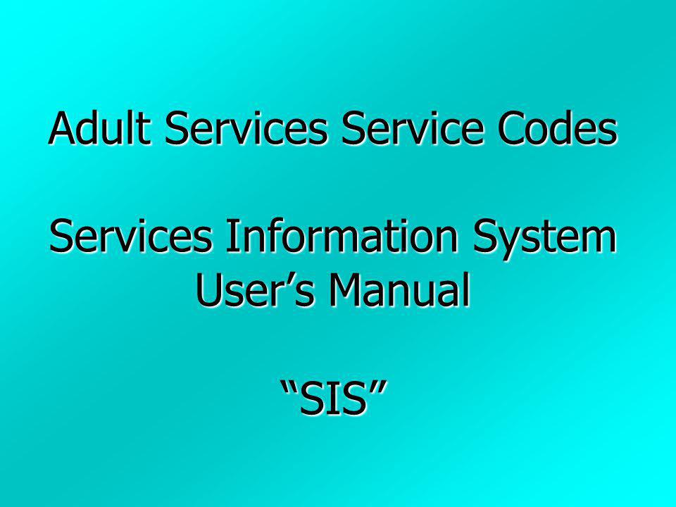 Adult Services Service Codes Services Information System User's Manual SIS