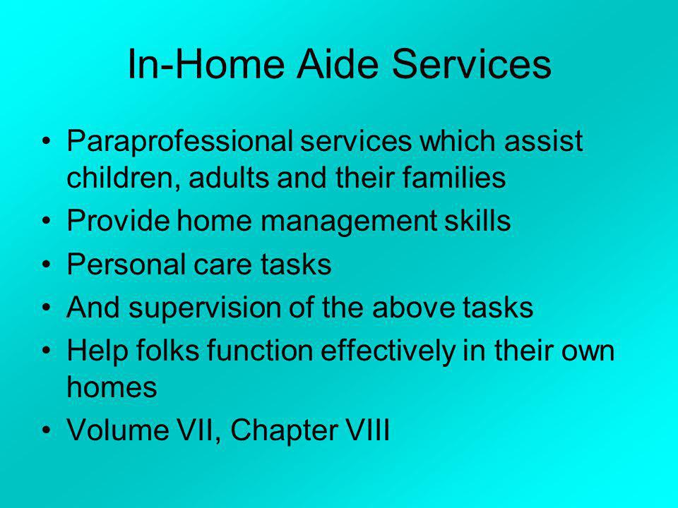 In-Home Aide Services Paraprofessional services which assist children, adults and their families. Provide home management skills.